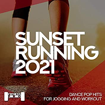 Sunset Running 2021 - Dance Pop Hits For Jogging And Workout
