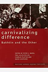 Carnivalizing Difference: Bakhtin and the Other (Routledge Harwood Studies in Russian and European Literature) Kindle Edition