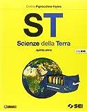 ST. Scienze della terra. Per la 5ª classe delle Scuole superiori. Con DVD...