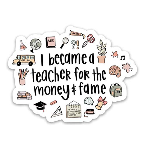Teacher sticker for a hydro flask, laptop, water bottle etc | Back to school waterproof vinyl decals | Funny student teacher gifts | I became a teacher for the money & fame