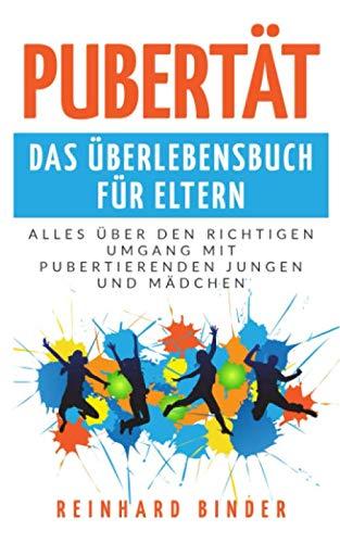 Pubertät - Das Überlebensbuch für Eltern: Alles über den richtigen Umgang mit pubertierenden Jungen und Mädchen