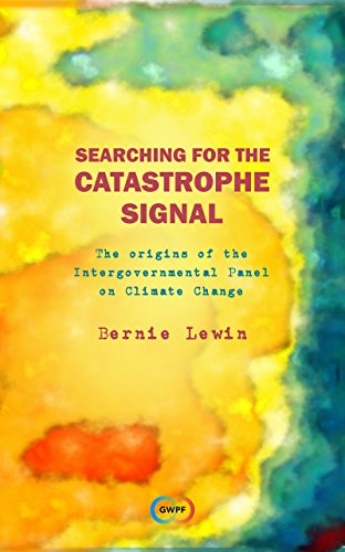 Searching for the Catastrophe Signal: The Origins of the Intergovernmental Panel on Climate Change (English Edition)