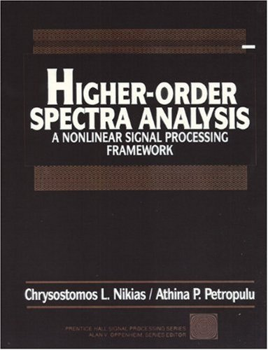 Higher Order Spectra Analysis: A Non-Linear Signal Processing Framework (Prentice Hall Signal Processing Series)