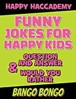 Funny Jokes for Happy Kids - Question and answer + Would you Rather - Illustrated: Happy Haccademy - Your Friends Will LOVE your Sense of Humor - The Fastest Way To Become A Mini Comedian