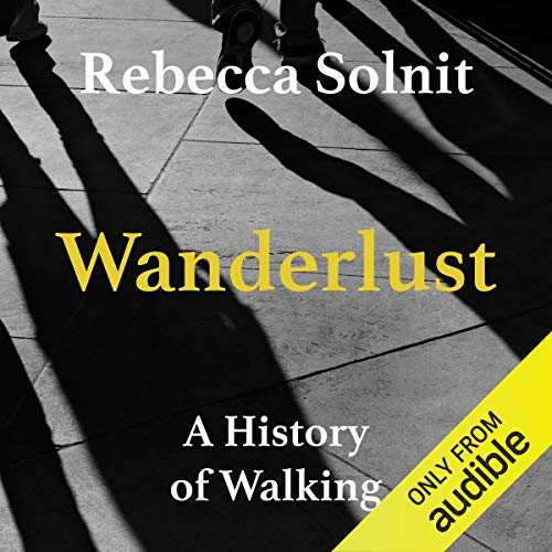 Wanderlust     A History of Walking              Written by:                                                                                                                                 Rebecca Solnit                               Narrated by:                                                                                                                                 Liisa Ivary                      Length: 13 hrs and 58 mins     Not rated yet     Overall 0.0