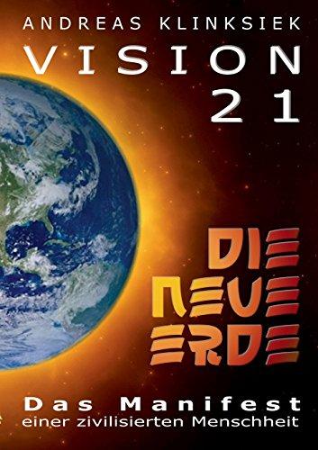 Vision 21 - DIE NEUE ERDE: Das Manifest einer zivilisierten Menschheit