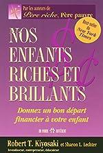 NOS ENFANTS RICHES ET BRILLANTS - DONNEZ UN BON DEPART FINANCIER A VOTRE ENFANT de Robert t Kiyosaki