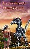 Ela é a amante de um Deinonychus: Uma história de amor e sexo entre uma mulher e um dinossauro. Porno com dinossauros. Dinoerotica. (Ela é amada por um ... de deinonychus Livro 2) (Portuguese Edition)