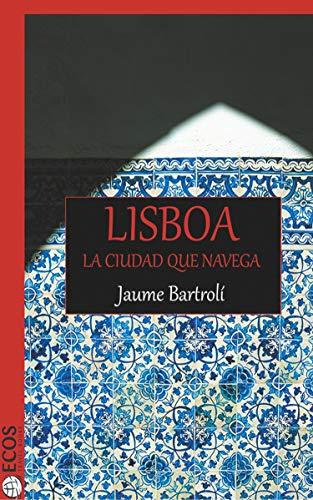Lisboa: La ciudad que navega