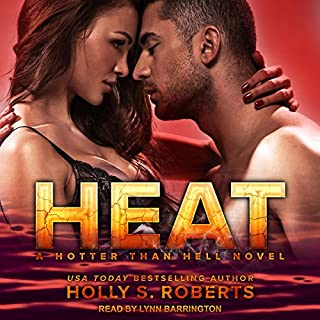 Heat     Hotter Than Hell Series, Book 1              By:                                                                                                                                 Holly S. Roberts                               Narrated by:                                                                                                                                 Lynn Barrington                      Length: 8 hrs and 24 mins     10 ratings     Overall 4.5