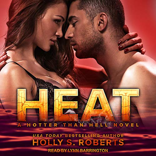 Heat     Hotter Than Hell Series, Book 1              Written by:                                                                                                                                 Holly S. Roberts                               Narrated by:                                                                                                                                 Lynn Barrington                      Length: 8 hrs and 24 mins     Not rated yet     Overall 0.0