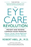 The Eye Care Revolution:: Prevent And Reverse Common Vision Problems, Revised And Updated...