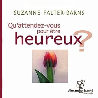 Qu'attendez-vous pour être heureux ?                   De :                                                                                                                                 Suzanne Falter-Barns                               Lu par :                                                                                                                                 Élizabeth Chouvalidzé                      Durée : 1 h et 19 min     7 notations     Global 3,0