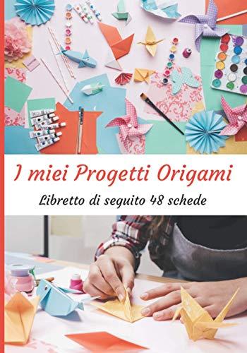 I miei progetti Origami: Libretto di 48 moduli di progetto da compilare | Diario di monitoraggio | Diario di monitoraggio dei vostri progetti Origami ... creativi (I miei quaderni Origami, Band 1)