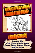 Why Does It Take So Long To Build A Tree House?: A Family Comedy