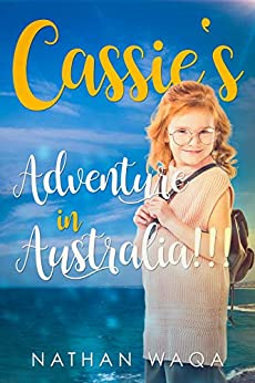 Cassie's Adventure in Australia!!! (The adventures of Cassie Morrison Book 2) by [Nathan Waqa]