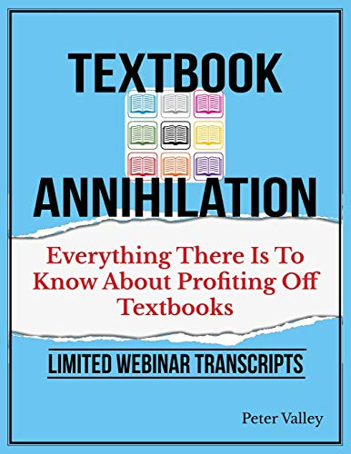 Compare Textbook Prices for Texthbook Annihilation - Complete Webinar Transcripts FBA Mastery Transcript Series: Everything There Is To Know About Profiting From Textbooks, A Guide For Amazon Sellers  ISBN 9781732709621 by Valley, Peter