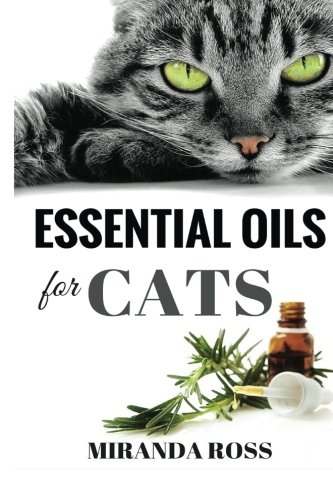 Essential Oils For Cats: Safe & Effective Therapies And...