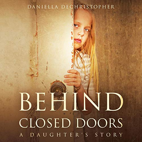 Behind Closed Doors: A Daughter's Story audiobook cover art