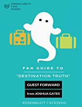 Fan Guide to Destination Truth: A fan-written book with cast interviews, episode reviews & answers to popular fan questions