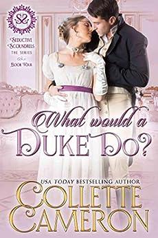 What Would a Duke Do?: A Regency Romance (Seductive Scoundrels Book 4) by [Collette Cameron, Seductive Scoundrels]