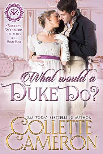 ¿Qué haría un Duque? (Serie Canallas Seductores 4) de Collette Cameron