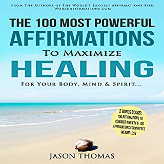 The 100 Most Powerful Affirmations to Maximize Healing for Your Body, Mind & Spirit cover art