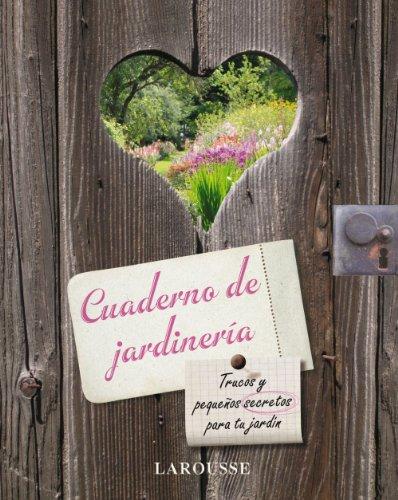 Cuaderno de jardineria (Larousse - Libros Ilustrados/ Prácticos - Ocio Y Naturaleza...