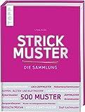 Strickmuster. Die Sammlung.: 500 Muster: Ajourmuster, Zopfmuster, Keltische Motive, Patentmuster...