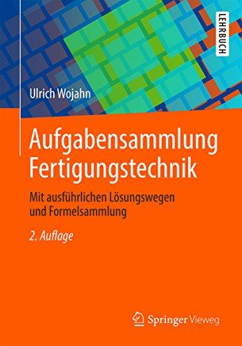 Aufgabensammlung Fertigungstechnik: Mit ausführlichen Lösungswegen und Formelsammlung
