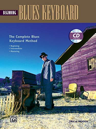 Beginning Blues Keyboard: The Complete Blues Keyboard Method : Beginning - Intermediate - Mastering