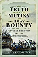 The Truth about the Mutiny on Hmav Bounty and the Fate of Fletcher Christian