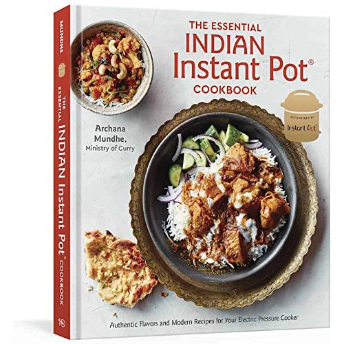 The Essential Indian Instant Pot Cookbook - By Archana Mundhe