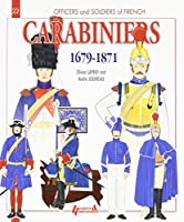 Carabiniers: 1679-1871 (Officers & Soldiers of French)