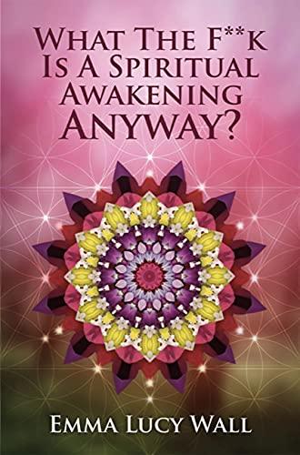 "What The F**k Is A ""Spiritual Awakening"" Anyway?"