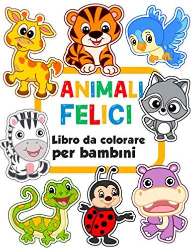 Animali felici Libro da colorare per bambini: 100 animali divertenti. Libro da colorare facile per prescolare
