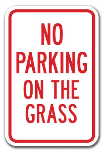 """No Parking On The Grass Sign 12"""" X 18"""" Heavy Gauge Aluminum Signs"""