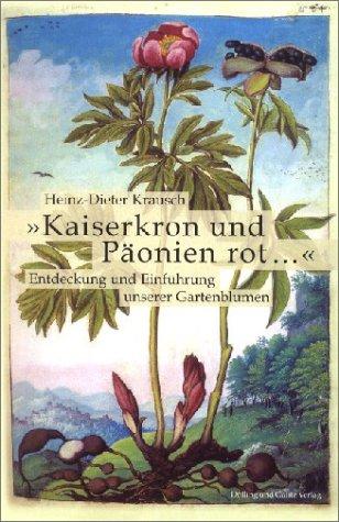 ' Kaiserkron und Päonien rot...': Entdeckung und Einführung unserer Gartenblumen