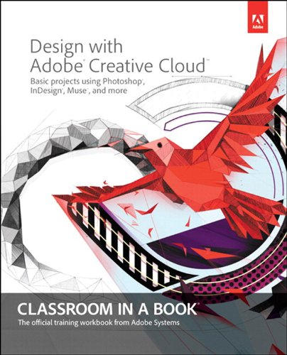 Design with Adobe Creative Cloud Classroom in a Book: Basic Projects using Photoshop, InDesign, Muse, and More (English Edition)