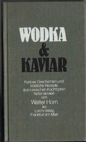 Wodka & Kaviar. Kuriose Geschichten und köstliche Rezepte aus russischen Kochtöpfen heiter serviert