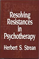 Resolving Resistances in Psychotherapy