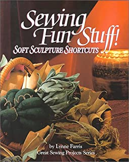 Sewing Fun Stuff! Soft Sculpture Shortcuts (Great Sewing Projects Series)