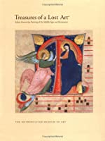 Treasures of a Lost Art: Italian Manuscript Painting of the Middle Ages and Renaissance (Metropolitan Museum of Art Series)