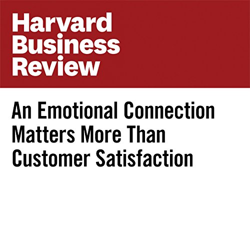 An Emotional Connection Matters More Than Customer Satisfaction copertina