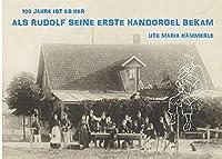 100 Jahre ist es her...: ...als Rudolf seine erste Handorgel bekam
