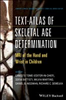 Text-Atlas of Skeletal Age Determination: MRI of the Hand and Wrist in Children (Current Clinical Imaging)