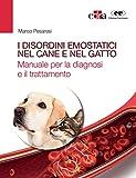 i disordini emostatici nel cane e nel gatto. manuale per la diagnosi e il trattamento