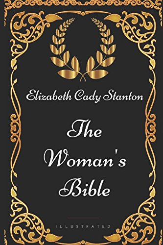 The Woman's Bible: By Elizabeth Cady Stanton - Illustrated