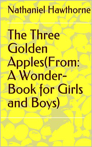 The Three Golden Apples(From: A Wonder-Book for G (English Edition)