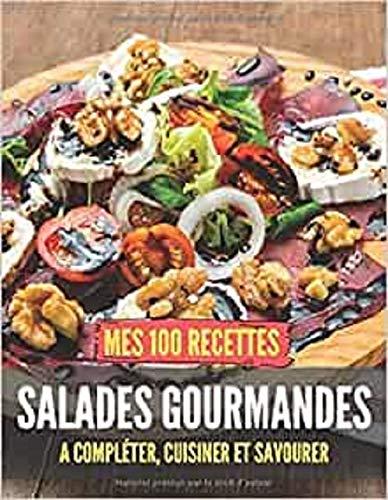 Mes 100 recettes salades gourmandes - A compléter, cuisiner et savourer: Carnet, livre et cahier de...